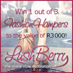 sign up to the Lushberry newsletter and win Fashion hampers to the value of R3,000!!